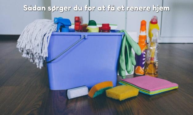 Sådan sørger du for at få et renere hjem